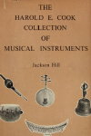 The Harold E. Cook Collection of Musical Instruments by Jackson Hill.  Catalogue hardcover (1975)